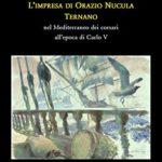 L'impresa di Orazio Nucula ternano nel Mediterraneo dei corsari all'epoca di Carlo V
